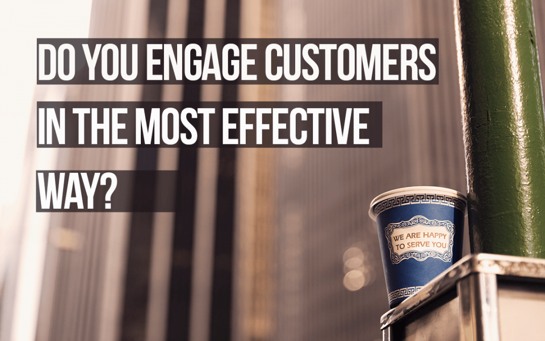 Do you engage customers in the most effective way?